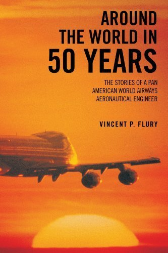 Around The World in 50 Years: The Stories of a Pan American World Airways Aeronautical Engineer by Vincent P. Flury (2012-08-22)