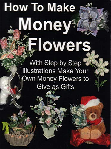 How to Make Money Flowers: Folding paper money to give as gifts (English Edition)