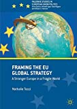 Framing the EU Global Strategy: A Stronger Europe in a Fragile World (Palgrave Studies in European Union Politics)