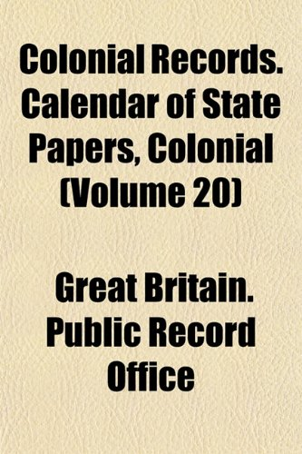 Colonial Records. Calendar of State Papers, Colonial (Volume 20)