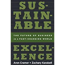 Sustainable Excellence: The Future of Business in a Fast-Changing World by Aron Cramer (2011-09-27)