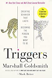 Triggers: Creating Behavior That Lasts--Becoming the Person You Want to Be by Marshall Goldsmith (2016-03-03)