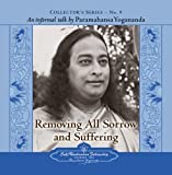 Removing All Sorrow and Suffering: An Informal Talk by Paramahansa Yogananda: (Collector's Series No. 9)