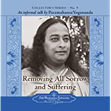 Removing All Sorrow and Suffering: An Informal Talk by Paramahansa Yogananda (Collector's Series, Band 9)
