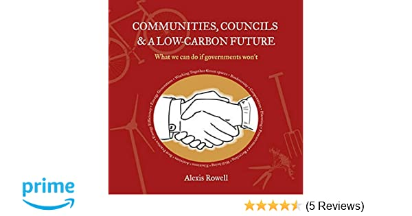 Communities, Councils and a Low Carbon Future: What We Can Do If Governments Wont