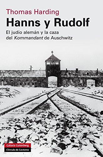 Hanns y Rudolf: El judío alemán y la caza del Kommandant de Auschwitz (Historia) por Thomas Harding