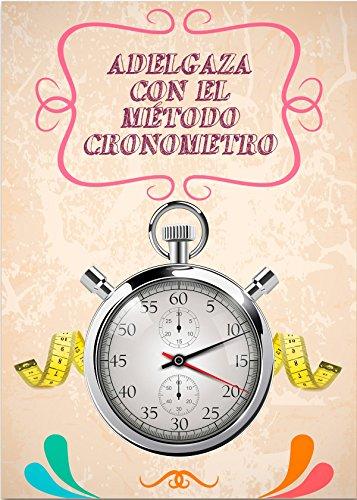 El Método Cronómetro Para Adelgazar: Descubre Como Adelgazar Comiendo y Para Siempre (Spanish Edition)