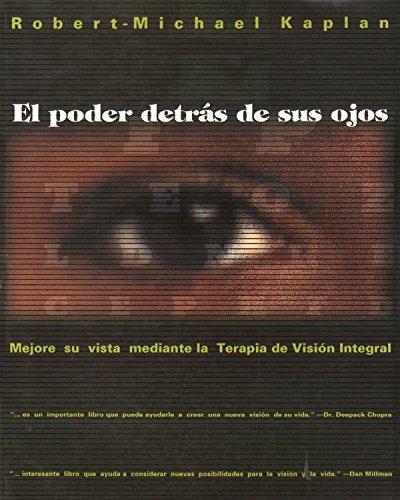 El Poder Detras de Sus Ojos: Mejore Su Vista Mediante La Terapia de Vision Integral (Inner Traditions)