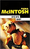 Bye bye baby de Fiona McIntosh,Sophie Dalle (Traduction) ( 1 juin 2009 )