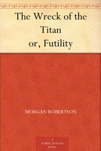 The Wreck of the Titan or, Futility (English Edition)