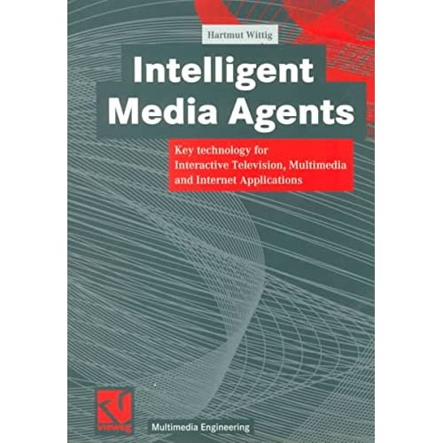 [(Intelligent Media Agents : Key Technology for Interactive Television, Multimedia and Internet Applications)] [By (author) Hartmut Wittig ] published on (July, 1999)