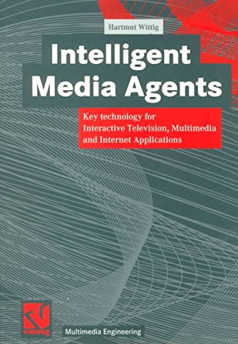 intelligent-media-agents-key-technology-for-interactive-television-multimedia-and-internet-applications-by-author-hartmut-wittig-published-on-july-1999