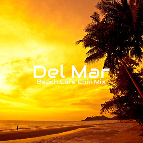 Del Mar Beach Cafe Chill Mix: 2019 Chillout Music Compilation, Vacation Soft Melodies, Sensual Relaxing Beats, Top Holiday Songs for Good Mood (Musik Chill-out)