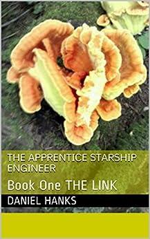 The Apprentice Starship Engineer: Book One The Link (English Edition) par [Hanks, Daniel]