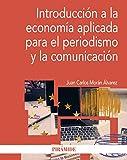 Introducción a la economía aplicada para el periodismo y la comunicación (Economía Y Empresa)