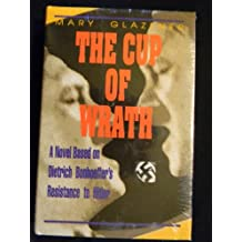 Cup of Wrath: A Novel Based on Dietrich Bonhoeffer's Resistance to Hitler