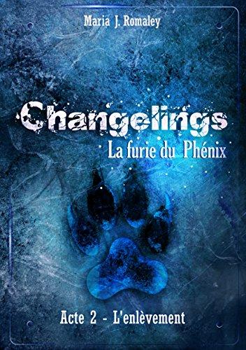 Changelings: la furie du Phénix (2): Acte 2: l'enlèvement par Maria J. Romaley