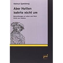 Aber Hutten kehrte nicht um: Betrachtungen zu Leben und Werk Ulrich von Huttens