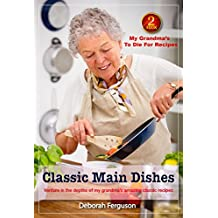 Best Recipes: Healthy Recipes: Dinner Recipes: Cook book 2: My Grandma's to Die for Recipes: Classic Main Dishes (Easy Dinner Recipes): Venture into the ... (My Grandma's Recipes) (English Edition)