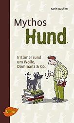 Mythos Hund: Irrtümer rund um Wölfe, Dominanz & Co.