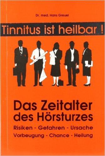 Tinnitus ist heilbar! Das Zeitalter des Hörsturzes: Risiken - Gefahren - Ursache. Vorbeugung - Chance - Heilung ( 1997 )