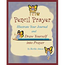Pencil Prayer Illustrate Your Journal and Draw Yourself into Prayer
