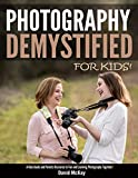 Photography Demystified - For Kids!: A Kids Guide and Parents Resource for Fun and Learning Photography Together!