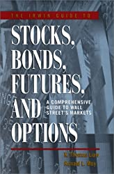 The Irwin Guide to Stocks, Bonds, Futures, and Options: A Comprehensive Guide to Wall Street's Market
