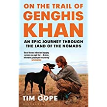 On the Trail of Genghis Khan: An Epic Journey Through the Land of the Nomads by Tim Cope (2015-07-21)