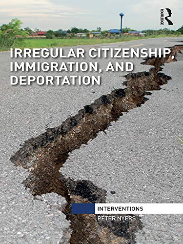 Irregular Citizenship, Immigration, and Deportation (Interventions) (English Edition)