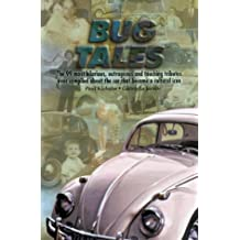 Bug Tales: The 99 Most Hilarious, Outrageous and Touching Tributes Ever Compiled About the Car That Became a Cultural Icon