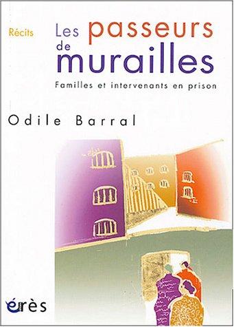 Les passeurs de murailles : Familles et intervenants en prison par Odile Barral
