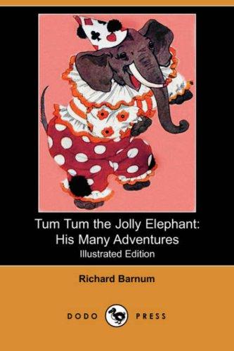 Tum Tum the Jolly Elephant: His Many Adventures (Illustrated Edition) (Dodo Press)
