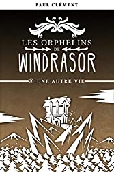 Une Autre Vie (Les Orphelins de Windrasor t. 8)