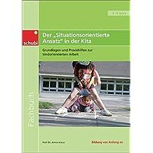 """Fachbücher für die frühkindliche Bildung: Der """"Situationsorientierte Ansatz"""" in der Kita: Grundlagen und Praxishilfen zur kinderorientierten Arbeit"""