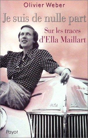 Je suis de nulle part : Sur les traces d'Ella Maillart