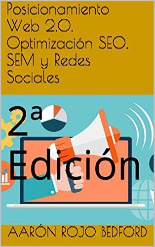 Posicionamiento Web 2.0. Optimización SEO, SEM y Redes Sociales: 2ª Edición por Aarón Rojo Bedford