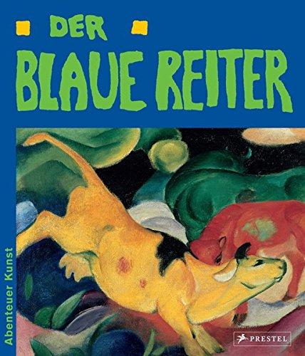 Der Blaue Reiter: Abenteuer Kunst (Kandinsky Kinder Für)
