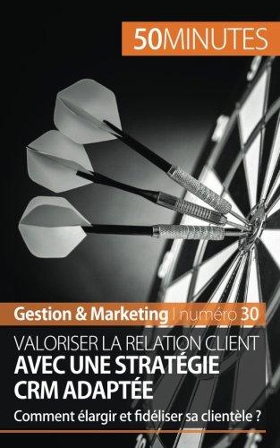 Valoriser la relation client avec une stratégie Crm adaptée: Comment élargir et fidéliser sa clientèle ?