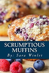 Scrumptious Muffins: Sweet And Savory Muffin Recipes (Volume 1) by Sara Winlet (2012-06-13)
