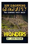 [(Jaw-Dropping Geography : Fun Learning Facts about Wicked Wonders: Illustrated Fun Learning for Kids)] [By (author) Jess Roche] published on (February, 2015)