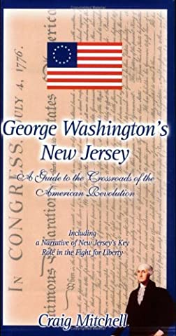 George Washington's New Jersey: A Guide to the Crossroads of the American Revolution by Craig Mitchell (2003-09-30)