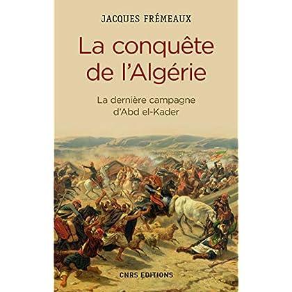 La Conquête de l'Algérie. De la dernière campagne d'Abd-el-Kader