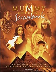 The Mummy Returns Scrapbook: Based on the Motion Picture Screenplay Written by Stephen Sommers