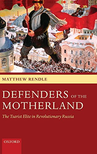 Defenders of the Motherland: The Tsarist Elite in Revolutionary Russia