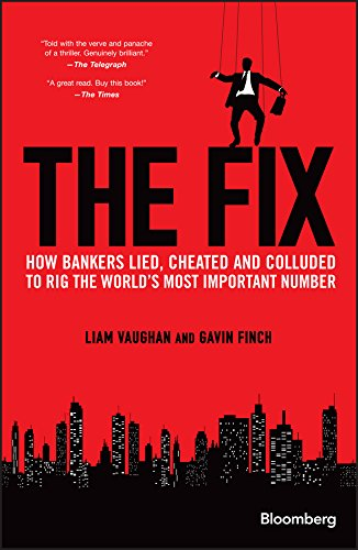the-fix-how-bankers-lied-cheated-and-colluded-to-rig-the-worlds-most-important-number-bloomberg