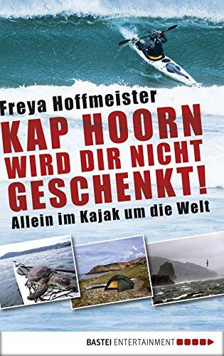 Kap Hoorn wird dir nicht geschenkt!: Allein im Kajak um die ()
