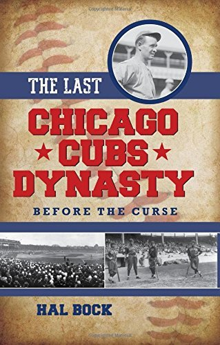 The Last Chicago Cubs Dynasty: Before the Curse by Hal Bock (2016-04-14)