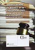 Averiguación De Bienes En La Ejecución Civil. Manual Para La Práctica De La Investigación Patrimonial Del Deudor (Claves La Ley)