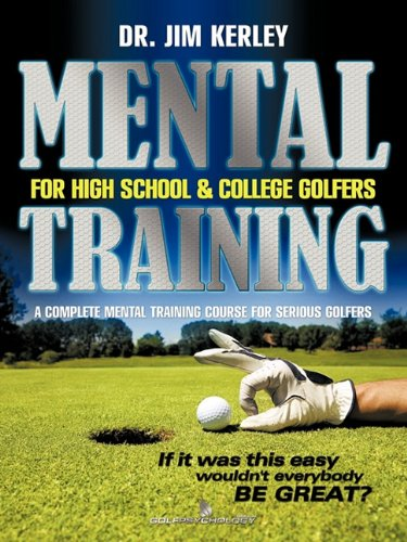 Mental Training for High School, and College Golfers: A Complete Mental Training Course for Serious Golfers por Dr. Jim Kerley